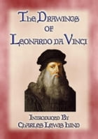 THE DRAWINGS OF LEONARDO DA VINCI - 49 pen and ink sketches and studies by the Master by Illustrated By Leonardo Da Vinci