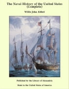 The Naval History of the United States (Complete) by Willis John Abbot