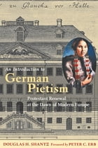 An Introduction to German Pietism: Protestant Renewal at the Dawn of Modern Europe