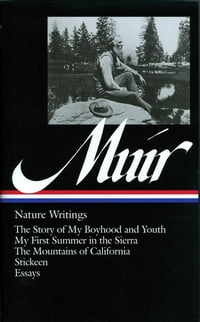 John Muir: Nature Writings: The Story of My Boyhood and Youth / My First Summer in the Sierra / The…