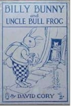 Billy Bunny and Uncle Bull Frog by David Cory