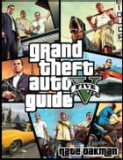 Grand Theft Auto V: Tips, Tricks, Cheats, Hints, Secrets & More! by Nate Oakman