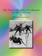 The Gun Club Boys of Lakeport Or, The Island Camp by Edward Stratemeyer