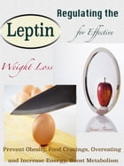 Regulating the Leptin for Effective Weight Loss: Prevent Obesity, Food Cravings, Overeating and Increase Energy, Boost Metabolism by Jessie Ferrer