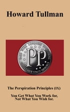 The Perspiration Principles (IX): You Get What You Work For, Not What You Wish For by Howard A Tullman