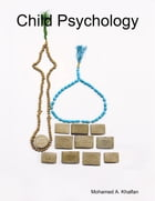 Child Psychology by Mohamed A. Khalfan