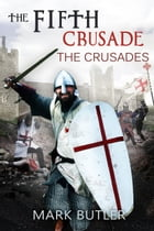 The Fifth Crusade by Mark Butler