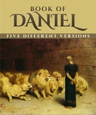 Book of Daniel: Five Different Versions by Daniel