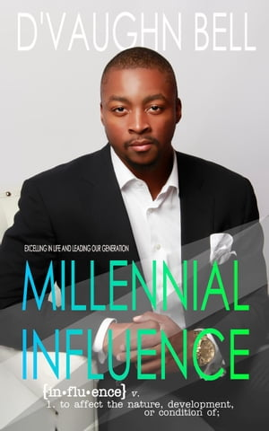 Millennial Influence: Excelling in Life and Leading Our Generation
