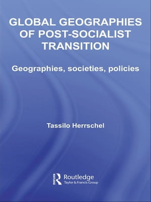 Global Geographies of Post-Socialist Transition Geographies,  societies,  policies