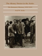 The Money Doctor in the Andes: U.S. Advisors, Investors, and Economic Reform in Latin America from World War I to the Great Depress by Paul W. Drake