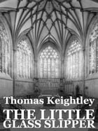 THE LITTLE GLASS SLIPPER by Thomas Keightley