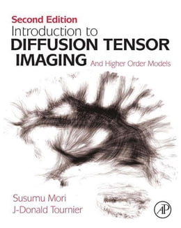 Book Introduction to Diffusion Tensor Imaging: And Higher Order Models by Susumu Mori