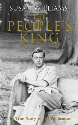 Book The People's King: The True Story of the Abdication by Susan Williams