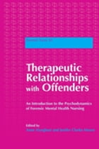 Therapeutic Relationships with Offenders: An Introduction to the Psychodynamics of Forensic Mental…