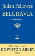 Feuilleton Belgravia épisode 4 by Julian Fellowes