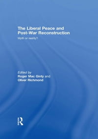 The Liberal Peace and Post-War Reconstruction: Myth or reality?
