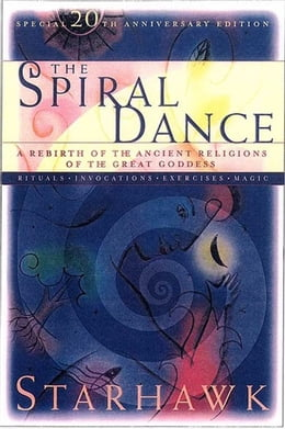 Book The Spiral Dance: A Rebirth of the Ancient Religion of the Goddess: 10th Anniversary Edition by Starhawk