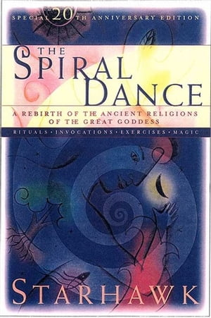 The Spiral Dance A Rebirth of the Ancient Religion of the Goddess: 10th Anniversary Edition