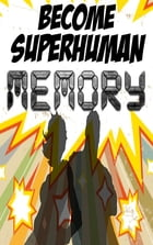 Increase your Memory: Improve your Memory Power with Become Superhuman by Matthew Kroach