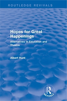 Hopes for Great Happenings (Routledge Revivals): Alternatives in Education and Theatre