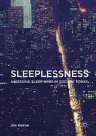 Sleeplessness: Assessing Sleep Need in Society Today