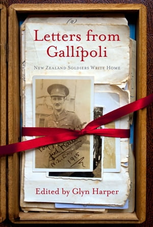 Letters from Gallipoli New Zealand Soldiers Write Home