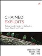 Chained Exploits: Advanced Hacking Attacks from Start to Finish by Andrew Whitaker