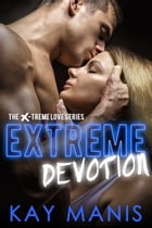 Extreme Devotion by Kay Manis