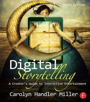 Digital Storytelling A creator's guide to interactive entertainment