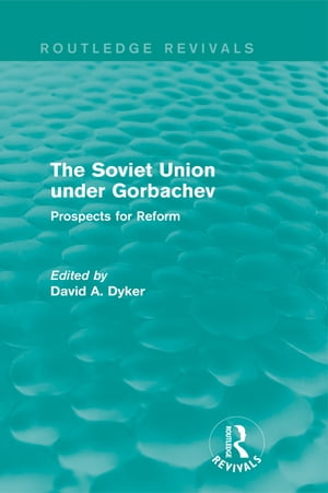 The Soviet Union under Gorbachev (Routledge Revivals) Prospects for Reform