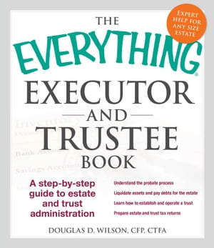 The Everything Executor and Trustee Book A Step-by-Step Guide to Estate and Trust Administration