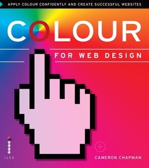 Colour for Web Design Apply Colour Confidently and Create Successful Websites