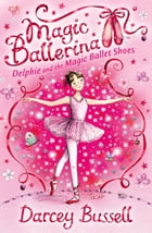 Delphie and the Magic Ballet Shoes (Magic Ballerina, Book 1) by Darcey Bussell