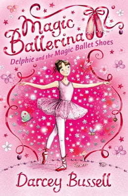 Book Delphie and the Magic Ballet Shoes (Magic Ballerina, Book 1) by Darcey Bussell