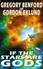If The Stars Are Gods by Gregory Benford