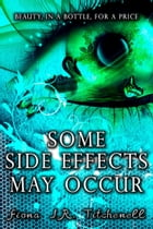 Some Side Effects May Occur by Fiona J.R. Titchenell