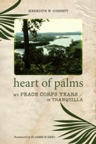Heart of Palms: My Peace Corps Years in Tranquilla by Meredith W. Cornett
