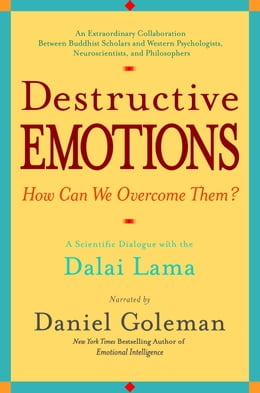 Book Destructive Emotions: A Scientific Dialogue with the Dalai Lama by Daniel Goleman
