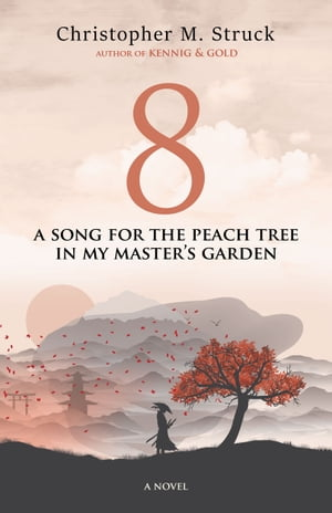 8: A Song for the Peach Tree In My Master's Garden by Christopher M. Struck