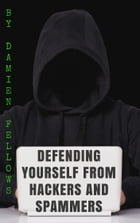 Defending Yourself from Hackers and Spammers by Damien Fellows