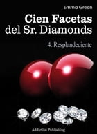 Cien Facetas del Sr. Diamonds - vol. 4: Resplandeciente by Emma Green