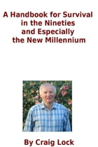 Handbook for Survival in the Nineties and Especially the New Millennium by Craig Lock