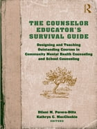 The Counselor Educator's Survival Guide: Designing and Teaching Outstanding Courses in Community…