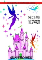 The Dog And The Sparrow by Grimm Brothers