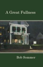 A Great Fullness by Bob Sommer