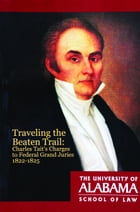 Traveling the Beaten Trail: Charles Tait's Charges to Federal Grand Juries, 1822–1825 by Paul M. Pruitt Jr.