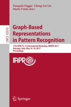 Graph-Based Representations in Pattern Recognition: 11th IAPR-TC-15 International Workshop, GbRPR 2017, Anacapri, Italy, May 16–18, 2017, Proceedings by Pasquale Foggia