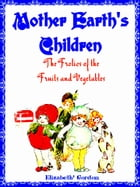 Mother Earth's Children: The Frolics of the Fruits and Vegetables (Illustrations) by Elizabeth Gordon