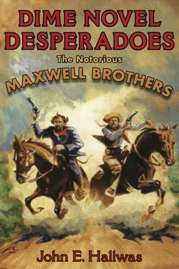 Book Dime Novel Desperadoes: The Notorious Maxwell Brothers by John Hallwas